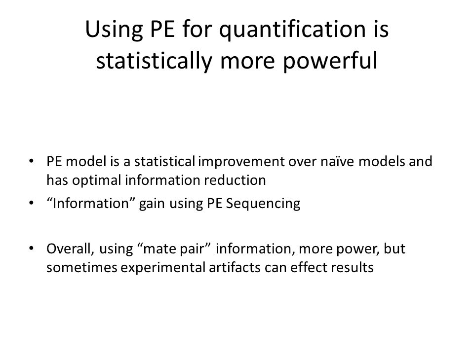 Using PE for quantification is statistically more powerful PE model is a statistical improvement over naïve models and has optimal information reducti