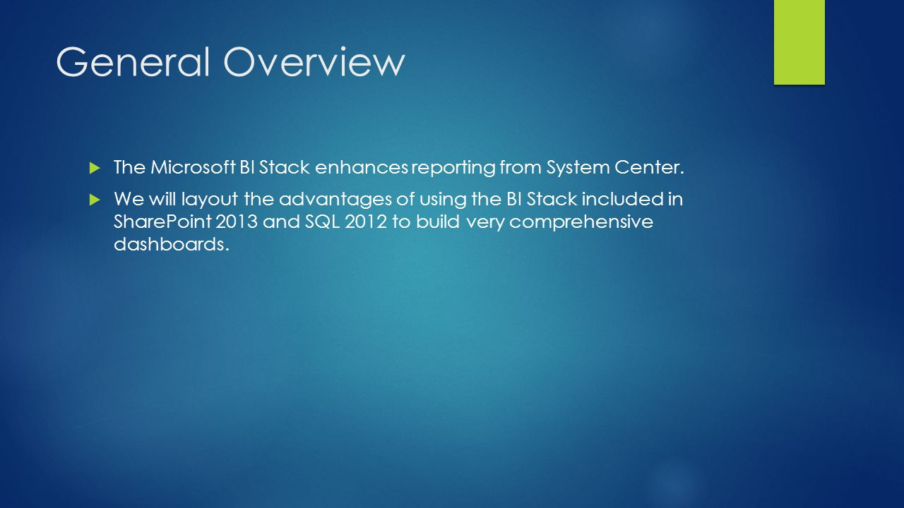 General Overview The Microsoft BI Stack enhances reporting from System Center. We will layout the advantages of using the BI Stack included in SharePo