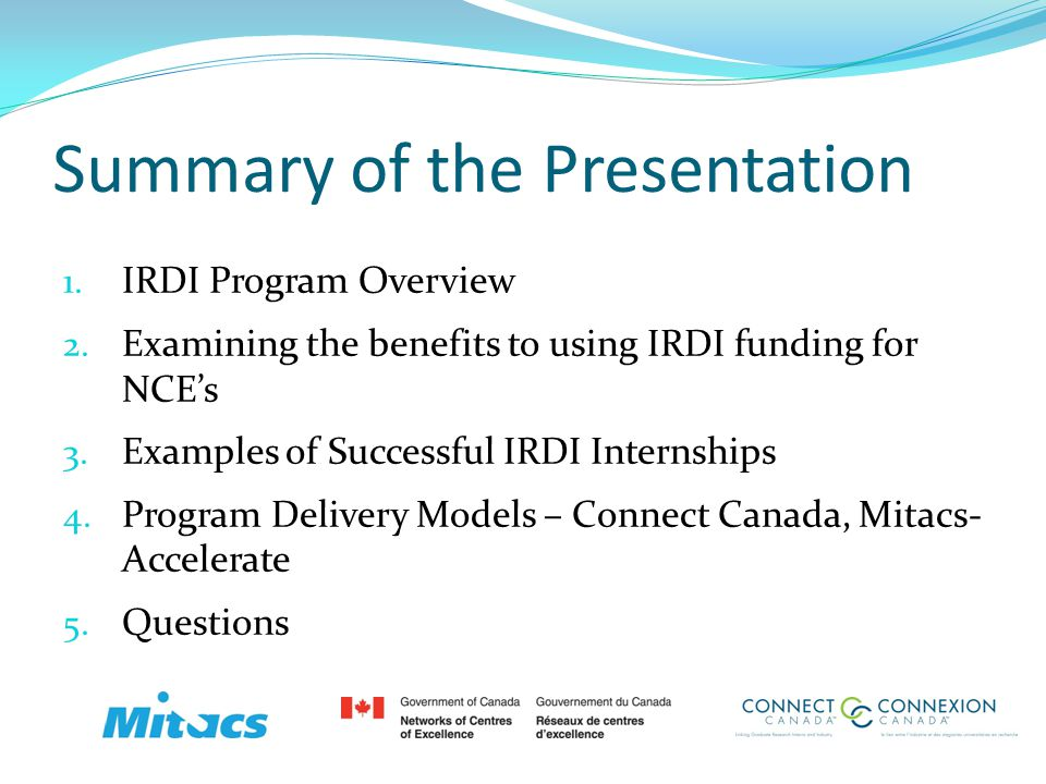 Summary of the Presentation 1. IRDI Program Overview 2. Examining the benefits to using IRDI funding for NCEs 3. Examples of Successful IRDI Internshi