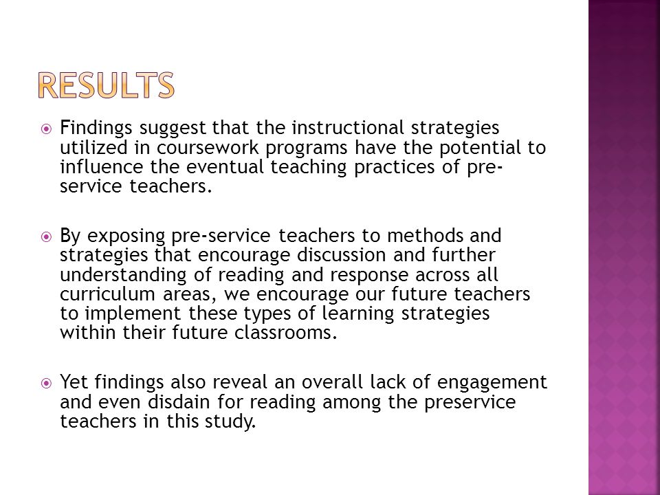 Findings suggest that the instructional strategies utilized in coursework programs have the potential to influence the eventual teaching practices of