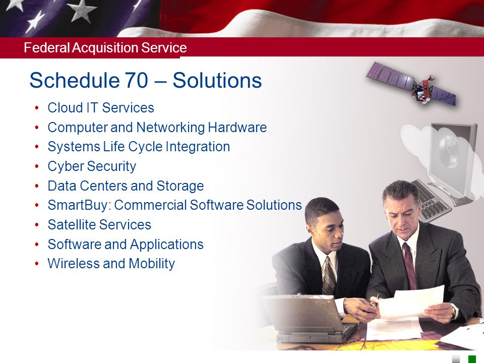 Federal Acquisition Service Schedule 70 – Solutions Cloud IT Services Computer and Networking Hardware Systems Life Cycle Integration Cyber Security D