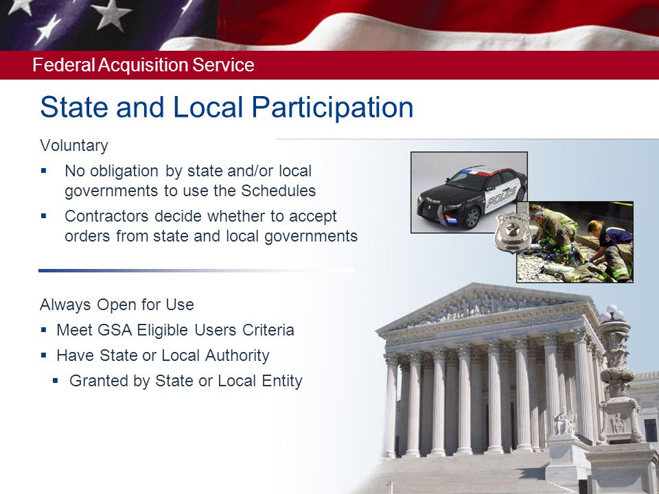 Federal Acquisition Service Eligibility Eligible Users The 50 states All counties Municipalities, cities, towns and townships Tribal Governments Public Authorities (Public or Indian Housing agencies under the U.S.