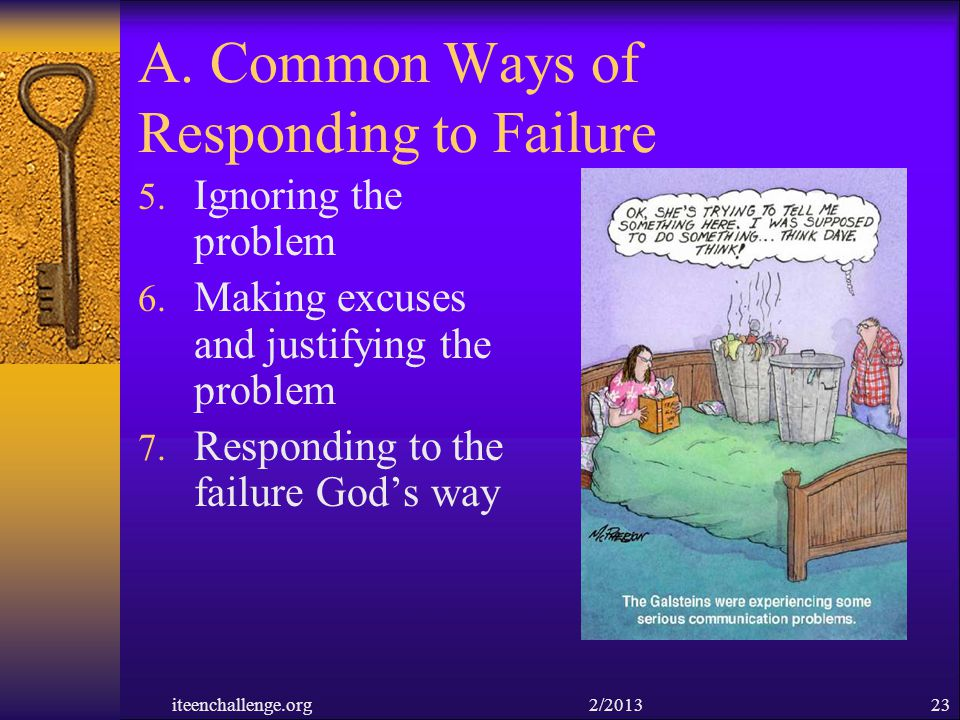 A. Common Ways of Responding to Failure 5. Ignoring the problem 6. Making excuses and justifying the problem 7. Responding to the failure Gods way ite