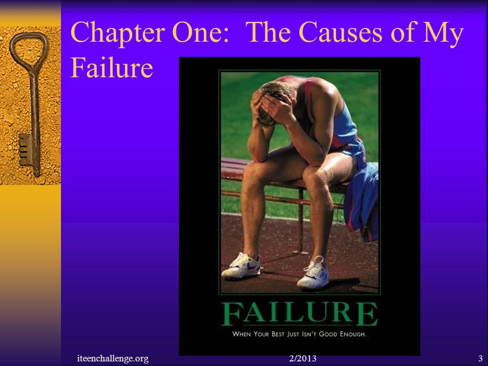 Chapter One: The Causes of My Failure iteenchallenge.org 2/20133