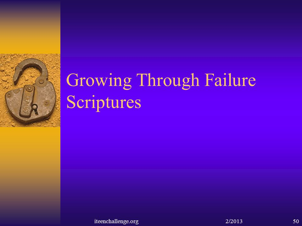 Growing Through Failure Scriptures iteenchallenge.org 2/201350