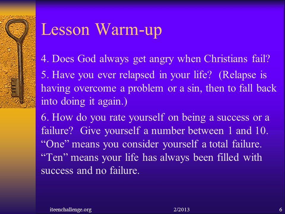 Lesson Warm-up 4. Does God always get angry when Christians fail? 5. Have you ever relapsed in your life? (Relapse is having overcome a problem or a s