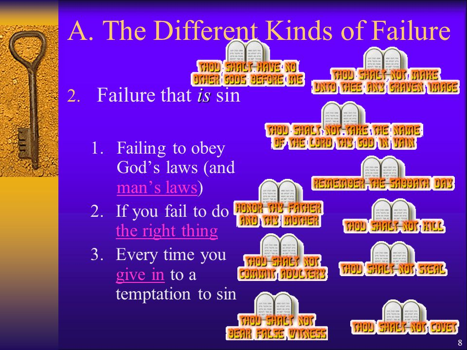 A. The Different Kinds of Failure is 2. Failure that is sin 1.Failing to obey Gods laws (and mans laws) mans laws 2.If you fail to do the right thing