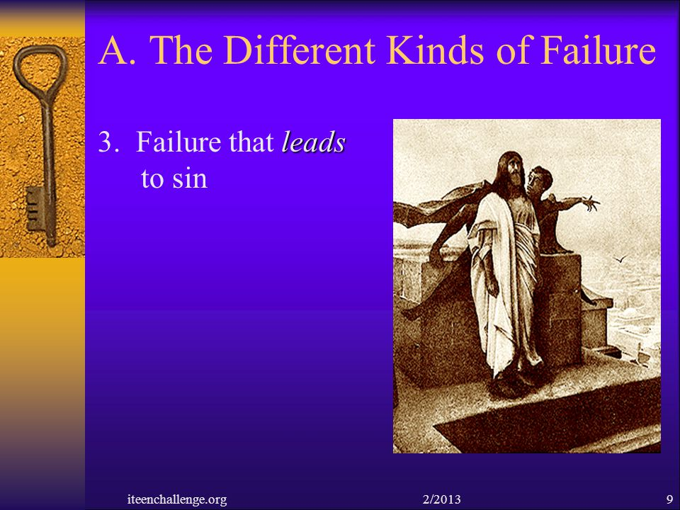 A. The Different Kinds of Failure leads 3. Failure that leads to sin iteenchallenge.org 2/20139