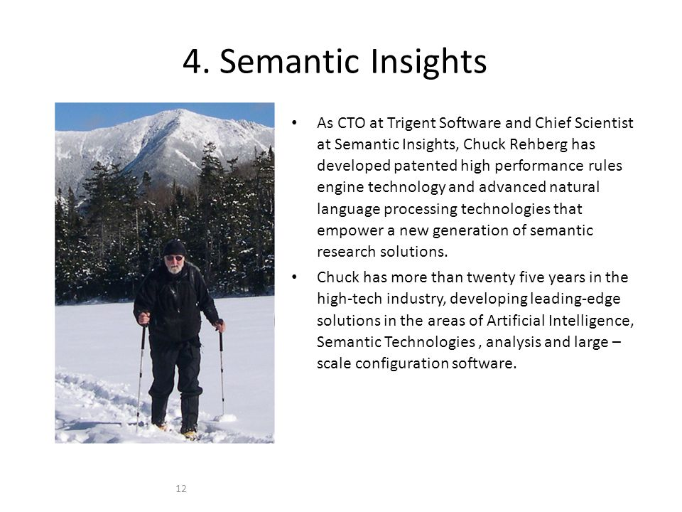 12 4. Semantic Insights As CTO at Trigent Software and Chief Scientist at Semantic Insights, Chuck Rehberg has developed patented high performance rul