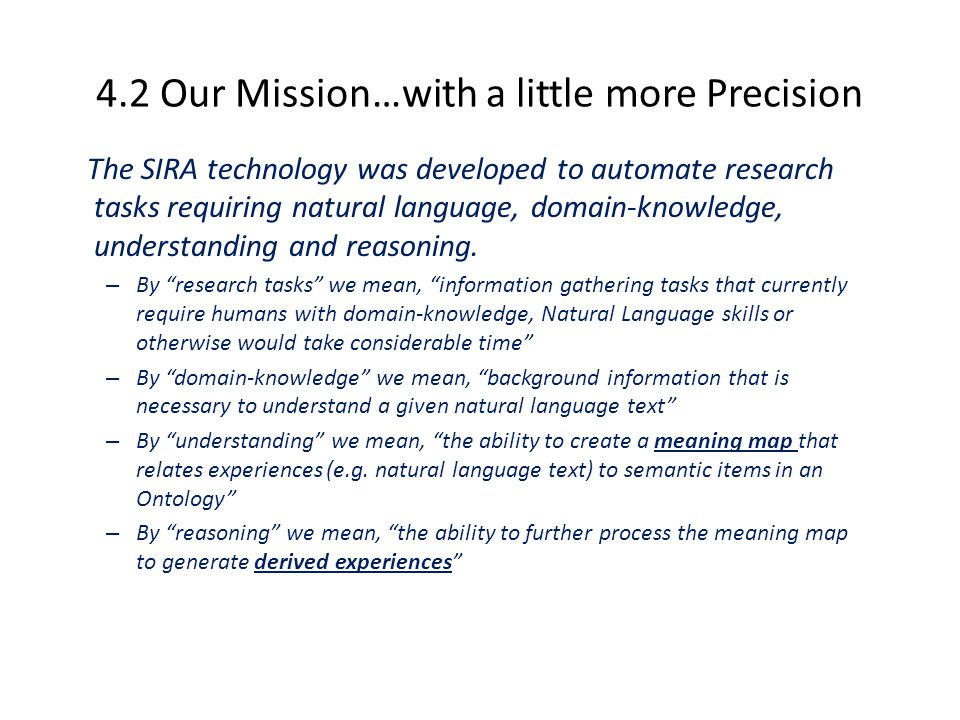 4.2 Our Mission…with a little more Precision The SIRA technology was developed to automate research tasks requiring natural language, domain-knowledge, understanding and reasoning.