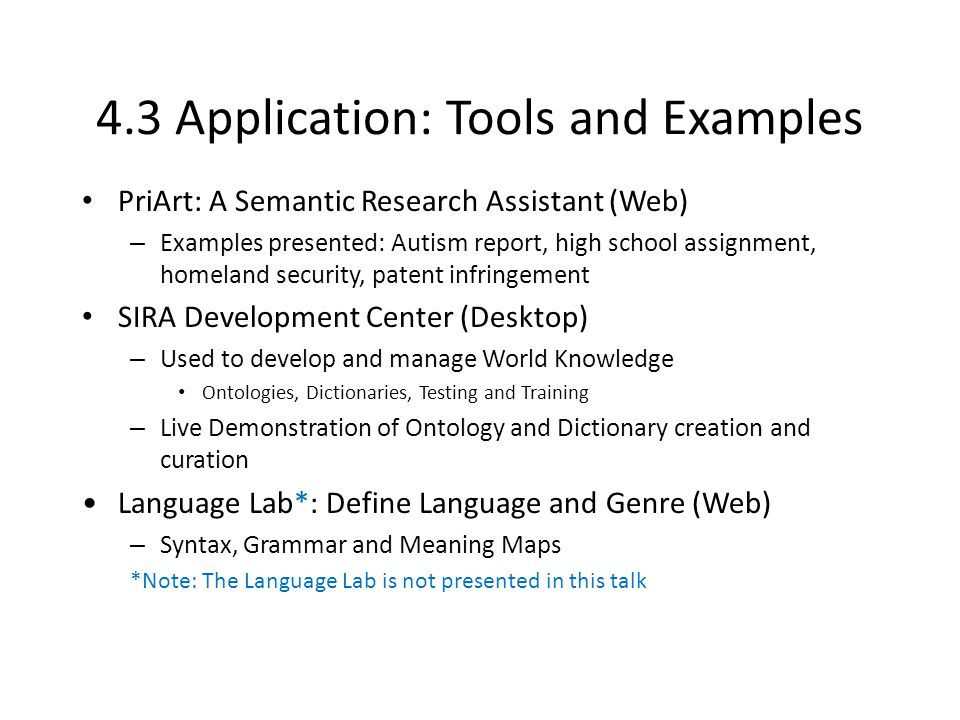 4.3 Application: Tools and Examples PriArt: A Semantic Research Assistant (Web) – Examples presented: Autism report, high school assignment, homeland