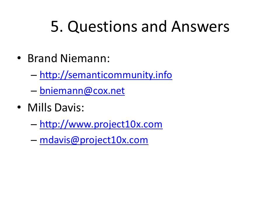 5. Questions and Answers Brand Niemann: – http://semanticommunity.info http://semanticommunity.info – bniemann@cox.net bniemann@cox.net Mills Davis: –