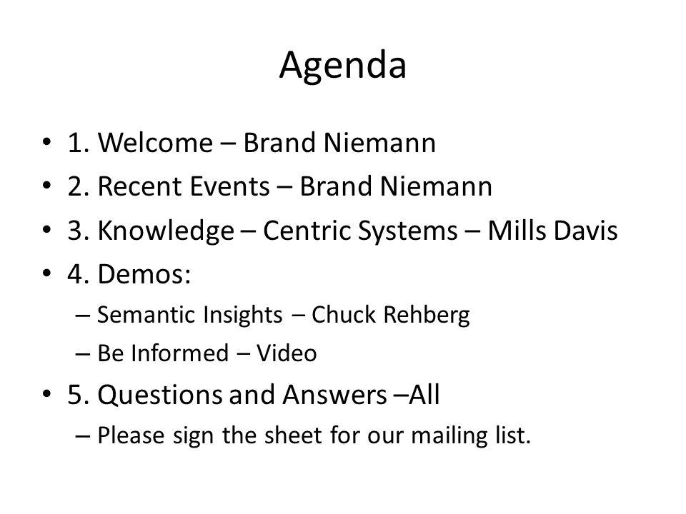 Agenda 1. Welcome – Brand Niemann 2. Recent Events – Brand Niemann 3. Knowledge – Centric Systems – Mills Davis 4. Demos: – Semantic Insights – Chuck
