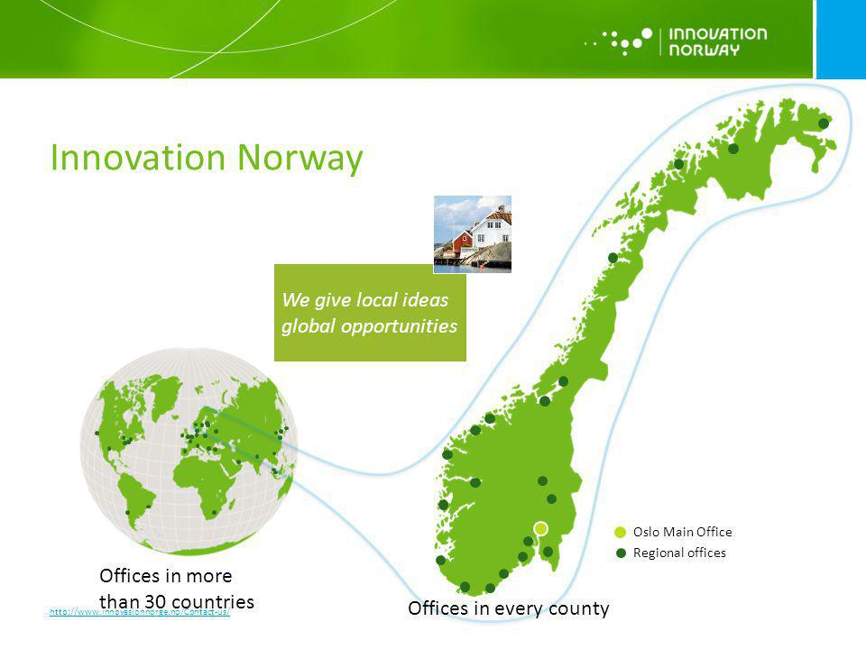 Innovation Norway Oslo Main Office Regional offices http://www.innovasjonnorge.no/Contact-us/ We give local ideas global opportunities Offices in ever