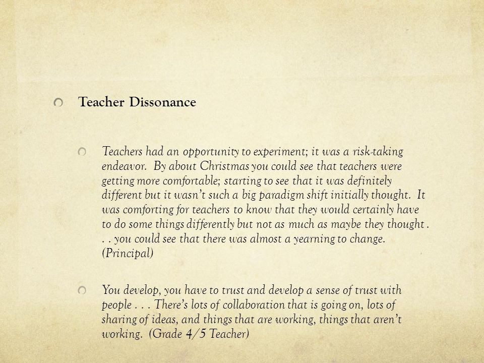 Teacher Dissonance Teachers had an opportunity to experiment; it was a risk-taking endeavor.