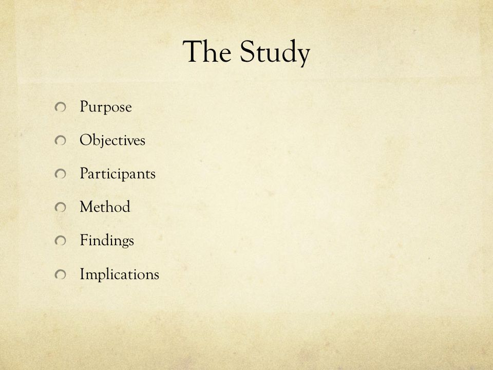 The Study Purpose Objectives Participants Method Findings Implications
