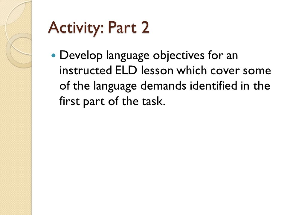 Activity: Part 2 Develop language objectives for an instructed ELD lesson which cover some of the language demands identified in the first part of the