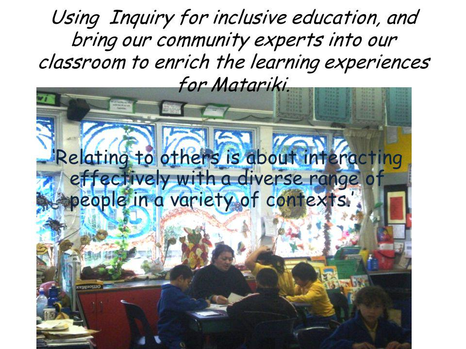 Using Inquiry for inclusive education, and bring our community experts into our classroom to enrich the learning experiences for Matariki.