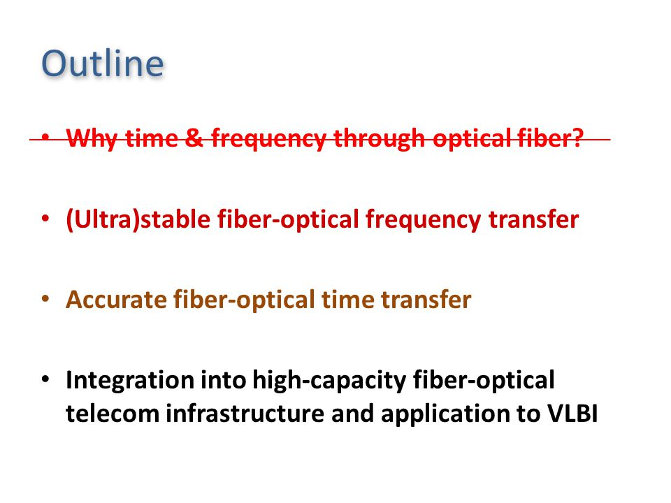 Outline Why time & frequency through optical fiber.