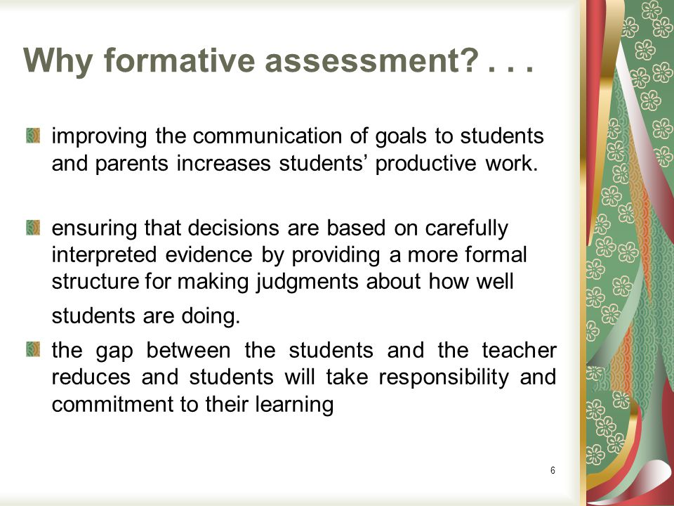 The process of formative assessment Goals Students activities A B C Evidence Next Steps in learning Judgment of Achieve- Students Teacher decides how to help next steps Teacher collects evidence relating to goals Teacher interprets evidence Teacher decides appropriate next steps 7