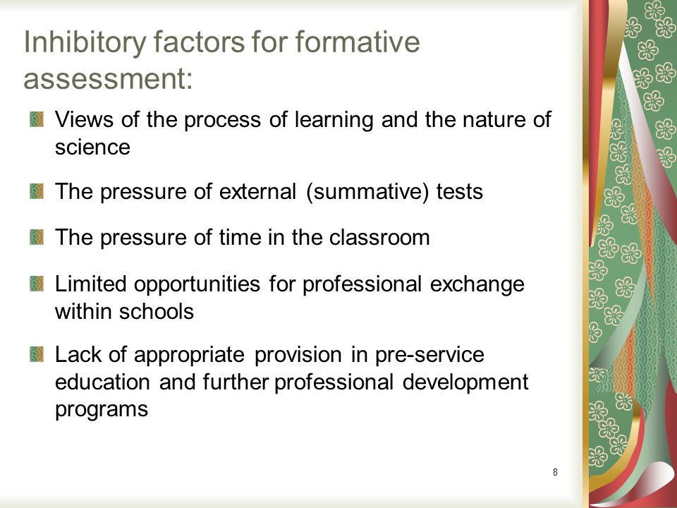 Inhibitory factors for formative assessment: Views of the process of learning and the nature of science The pressure of external (summative) tests The
