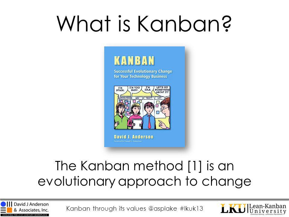 Kanban through its values @asplake #lkuk13 What is Kanban.