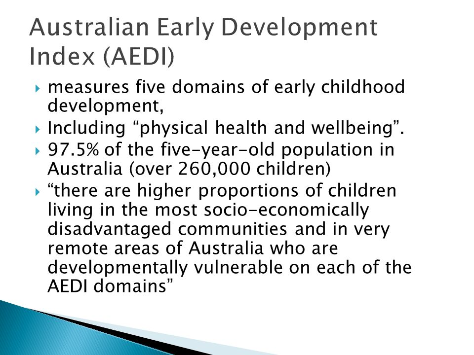measures five domains of early childhood development, Including physical health and wellbeing. 97.5% of the five-year-old population in Australia (ove