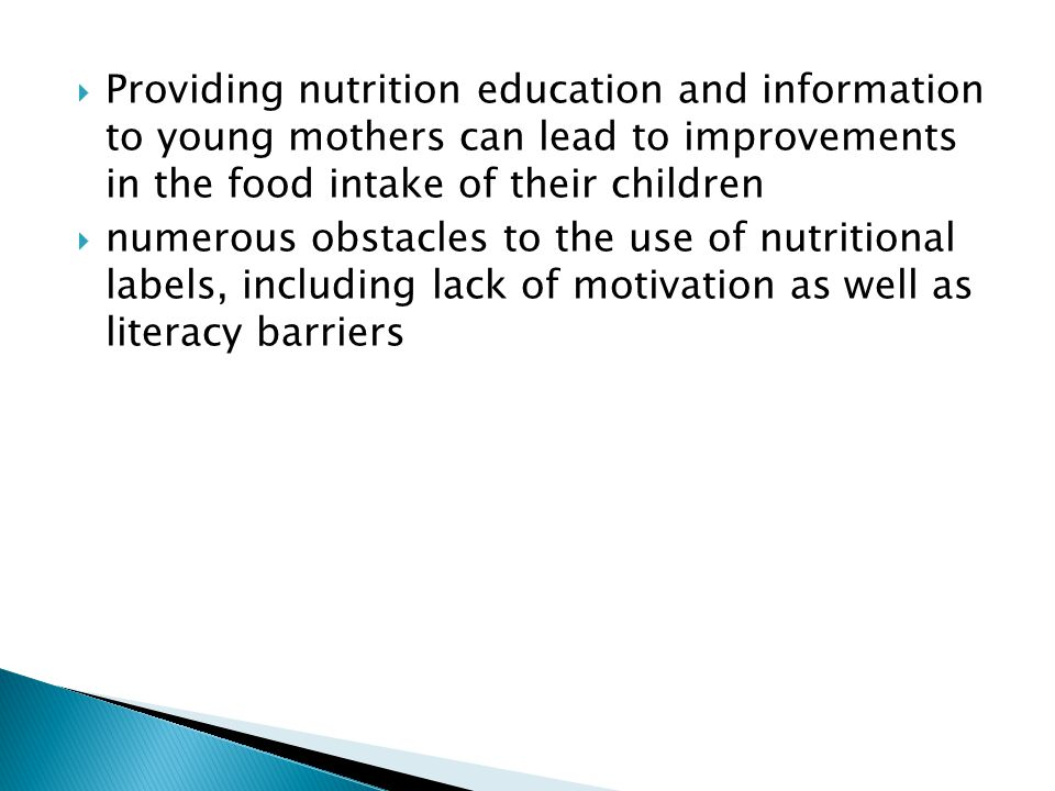 Providing nutrition education and information to young mothers can lead to improvements in the food intake of their children numerous obstacles to the