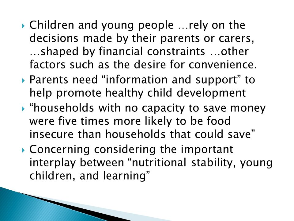 Children and young people …rely on the decisions made by their parents or carers, …shaped by financial constraints …other factors such as the desire f