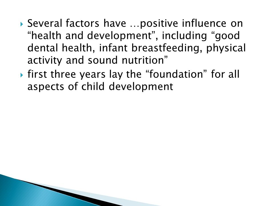 Several factors have …positive influence on health and development, including good dental health, infant breastfeeding, physical activity and sound nu