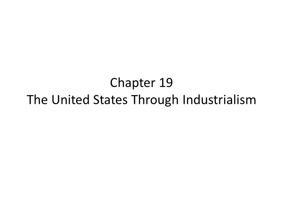 Chapter 19 The United States Through Industrialism