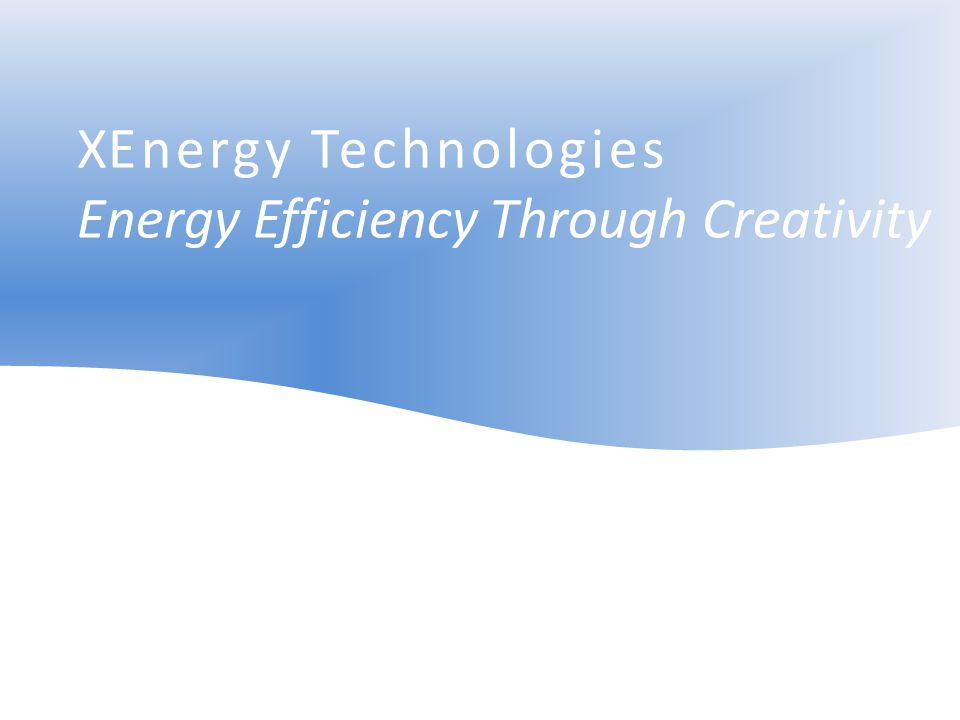 XEnergy Technologies Energy Efficiency Through Creativity