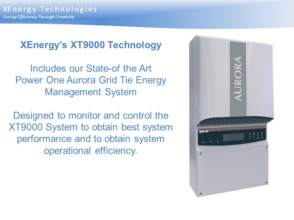 XEnergys XT9000 Technology Includes our State-of the Art Power One Aurora Grid Tie Energy Management System Designed to monitor and control the XT9000