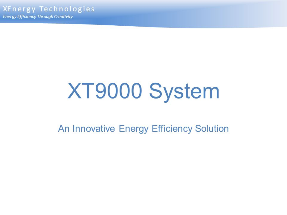 XT9000 System An Innovative Energy Efficiency Solution XEnergy Technologies Energy Efficiency Through Creativity