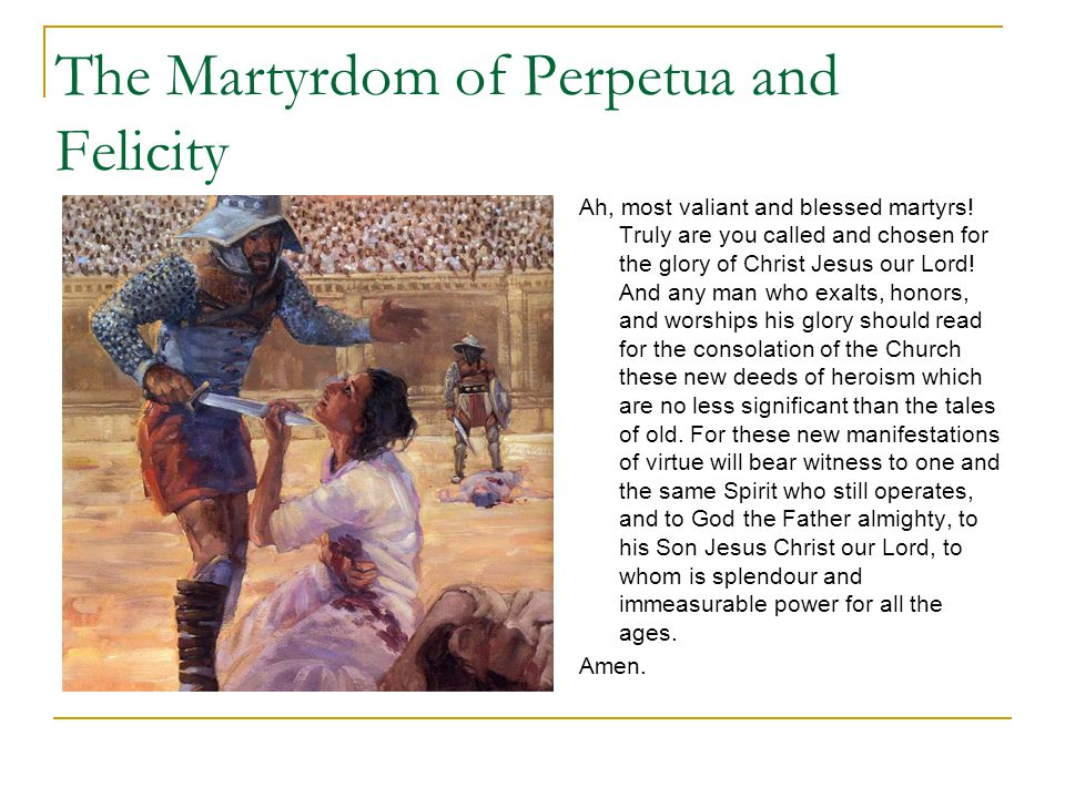 The Martyrdom of Perpetua and Felicity Ah, most valiant and blessed martyrs.