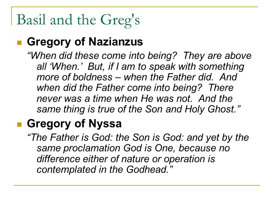 Basil and the Greg s Gregory of Nazianzus When did these come into being.