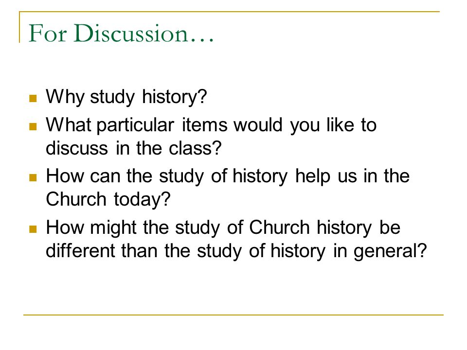 For Discussion… Why study history. What particular items would you like to discuss in the class.
