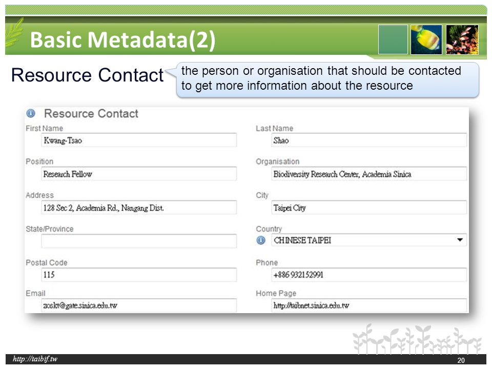http://taibif.tw Basic Metadata(2) Resource Contact the person or organisation that should be contacted to get more information about the resource 20