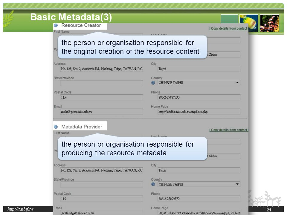 http://taibif.tw the person or organisation responsible for the original creation of the resource content the person or organisation responsible for producing the resource metadata Basic Metadata(3) 21
