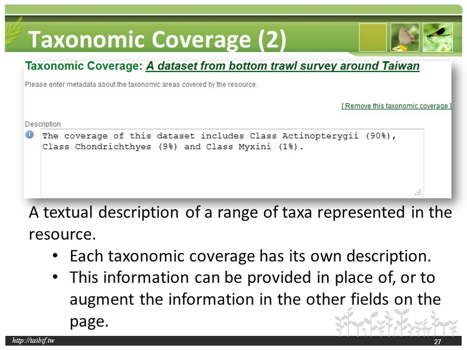 http://taibif.tw Taxonomic Coverage (2) A textual description of a range of taxa represented in the resource. Each taxonomic coverage has its own desc