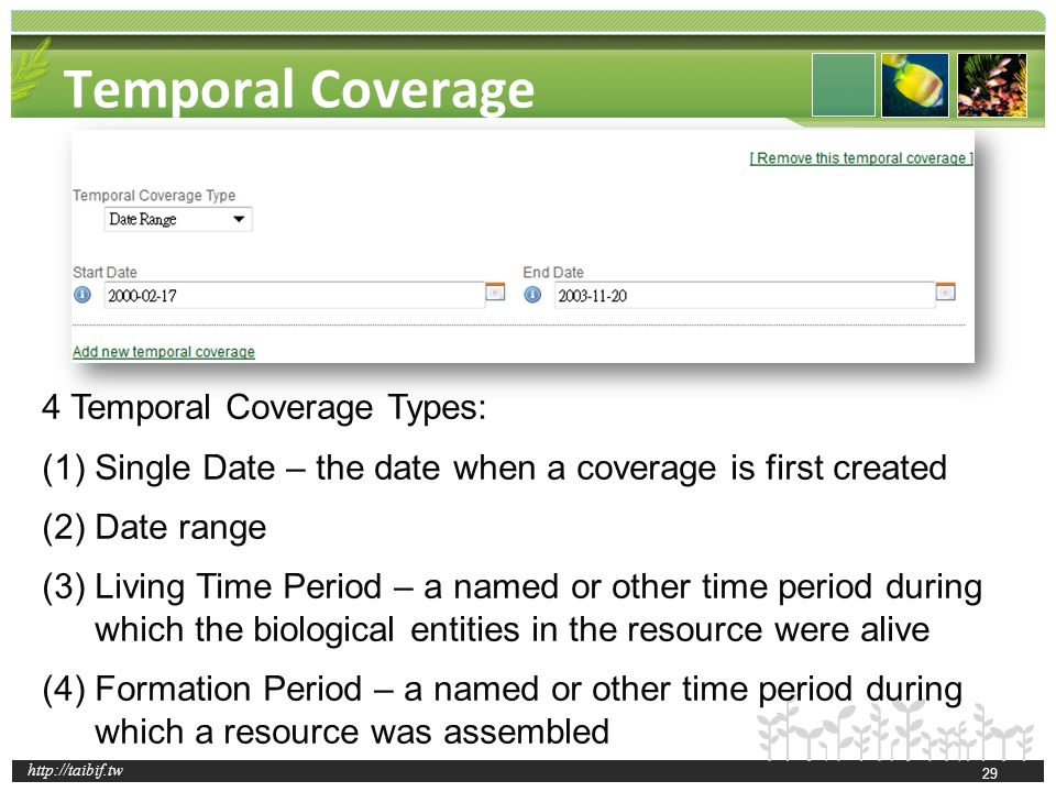 http://taibif.tw Temporal Coverage 4 Temporal Coverage Types: (1)Single Date – the date when a coverage is first created (2)Date range (3)Living Time