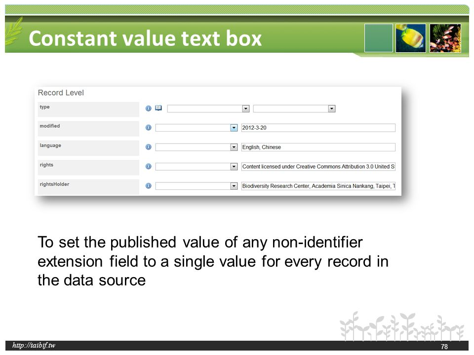 http://taibif.tw Constant value text box 78 To set the published value of any non-identifier extension field to a single value for every record in the