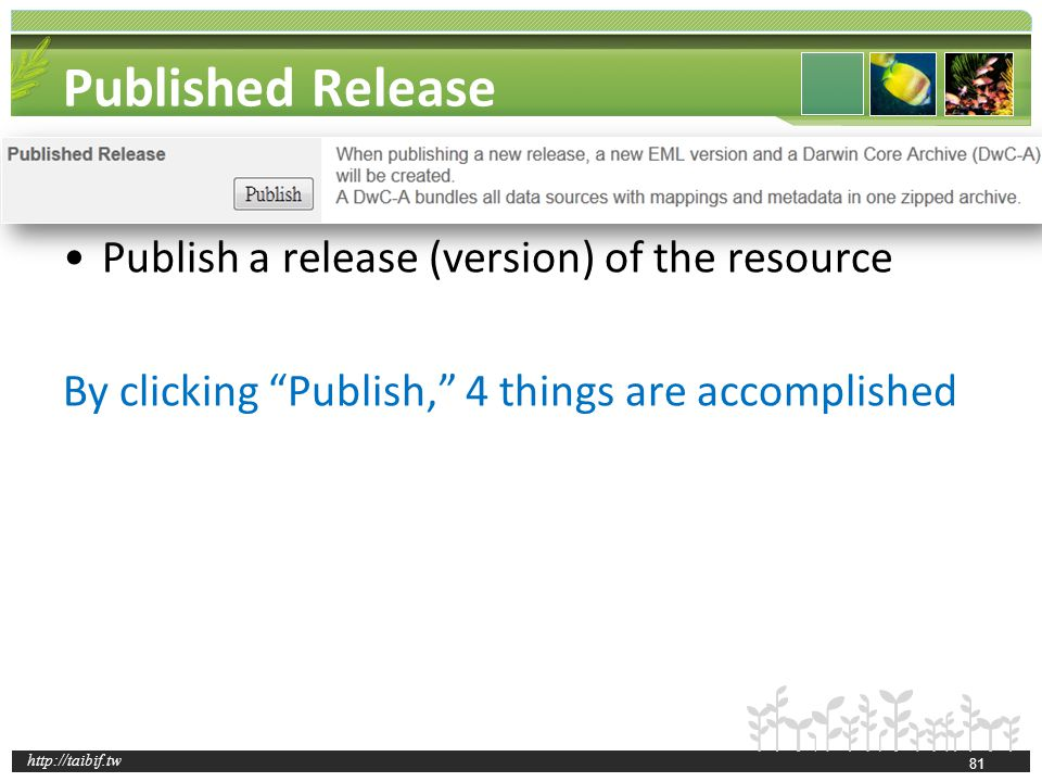 http://taibif.tw Published Release Publish a release (version) of the resource By clicking Publish, 4 things are accomplished 81