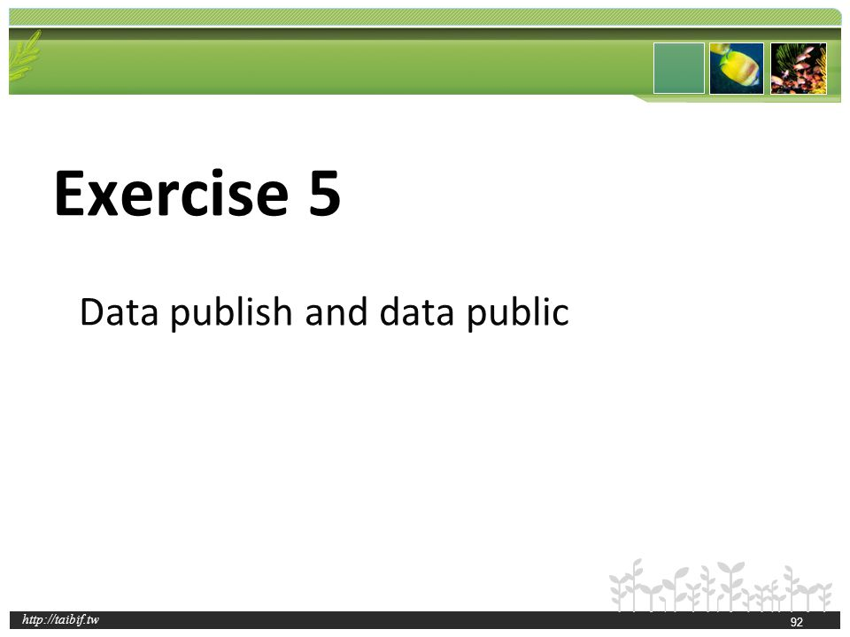 http://taibif.tw Exercise 5 Data publish and data public 92