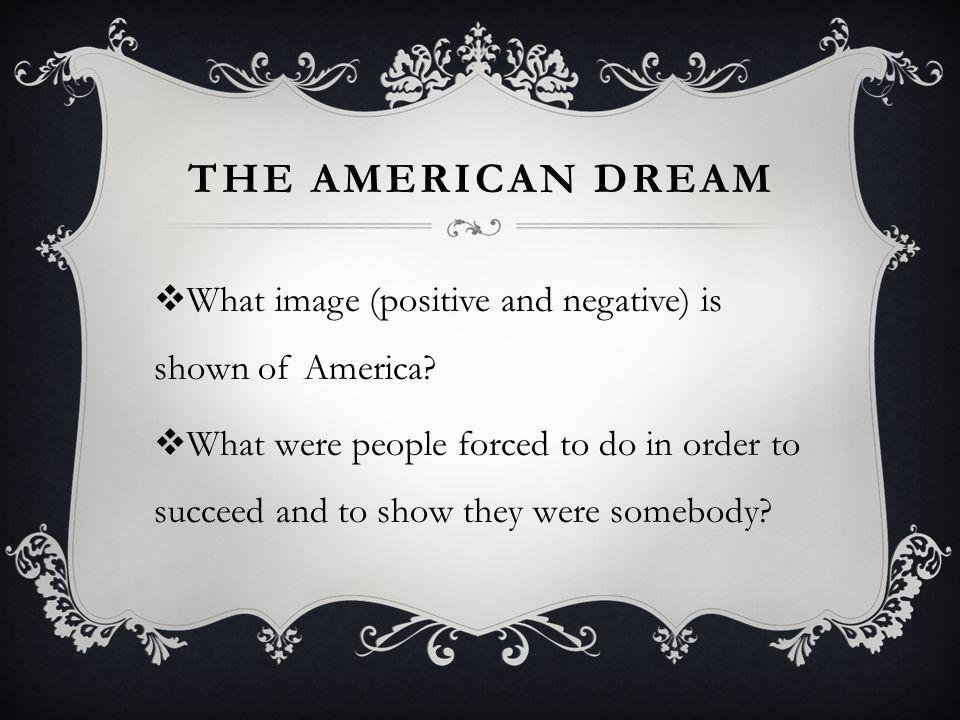 THE AMERICAN DREAM What image (positive and negative) is shown of America.