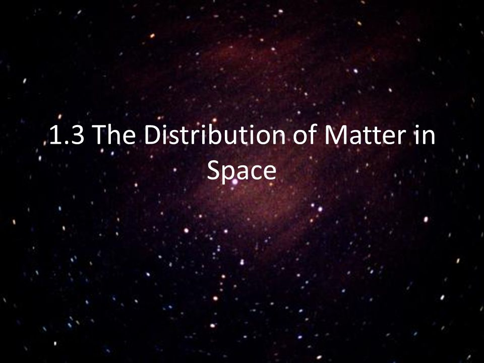 1.3 The Distribution of Matter in Space