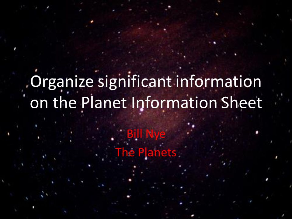 Organize significant information on the Planet Information Sheet Bill Nye The Planets