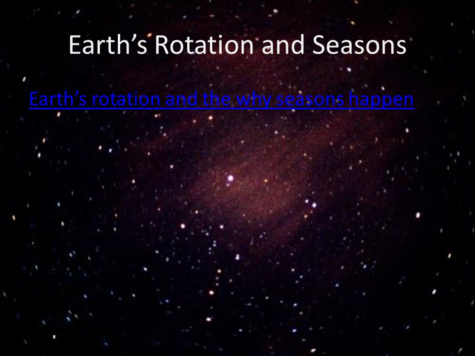Earths Rotation and Seasons Earths rotation and the why seasons happen