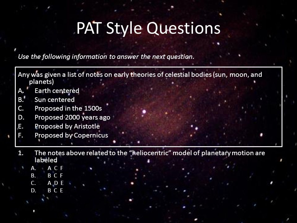 PAT Style Questions Use the following information to answer the next question. Any was given a list of notes on early theories of celestial bodies (su