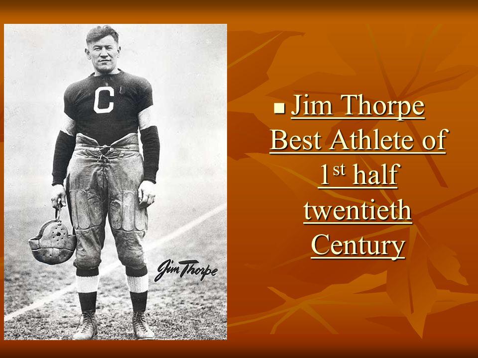 Jim Thorpe Best Athlete of 1 st half twentieth Century Jim Thorpe Best Athlete of 1 st half twentieth Century Jim Thorpe Best Athlete of 1 st half twentieth Century Jim Thorpe Best Athlete of 1 st half twentieth Century